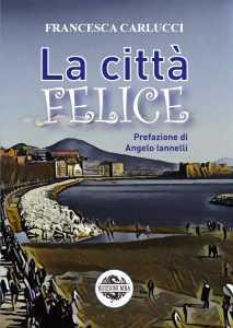Francesca Carlucci - La città felice